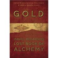 Gold: Israel Regardie's Lost Book of Alchemy by Cicero, Chic; Cicero, Sandra Tabatha, 9780738740720
