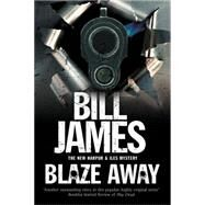 Blaze Away: A Harpur & Isles British Police Procedural by James, Bill, 9781780290720