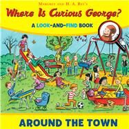 Where Is Curious George? Around the Town: A Look-and-find Book by Rey's, Margret (CRT); Rey's, H. A. (CRT); Platt, Cynthia; Paprocki, Greg, 9780544380721