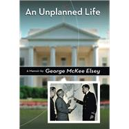 An Unplanned Life by Elsey, George Mckee, 9780826220721