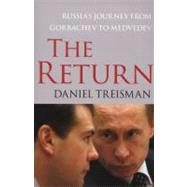 The Return Russia's Journey from Gorbachev to Medvedev by Treisman, Daniel, 9781416560722