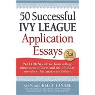 50 Successful Ivy League Application Essays by Tanabe, Gen; Tanabe, Kelly, 9781617600722
