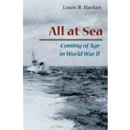 All at Sea : Coming of Age in World War II by Harlan, Louis R., 9780252070723