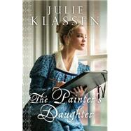 The Painter's Daughter by Klassen, Julie, 9780764210723