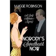 Nobody's Sweetheart Now by Robinson, Maggie, 9781464210723
