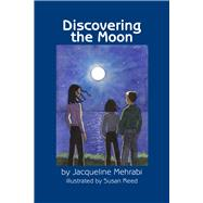 Discovering the Moon by Mehrabi, Jacqueline; Reed, Susan, 9781618510723