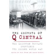 The Secrets of Q Central: How Leighton Buzzard Shortened the Second World War by Brown, Paul; Herbert, Edwin, 9780750960724