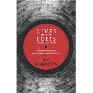 Lives of the Poets (With Guitars) by Robertson, Ray, 9781771960724