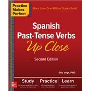 Practice Makes Perfect: Spanish Past-Tense Verbs Up Close, Second Edition by Vogt, Eric, 9781260010725
