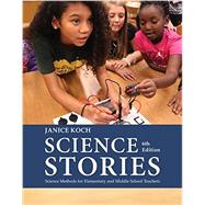 Science Stories Science Methods for Elementary and Middle School Teachers by Koch, Janice, 9781305960725