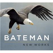 Bateman: New Works by Bateman, Robert, 9781771640725