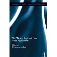 ASEAN and Regional Free Trade Agreements by Findlay; Christopher, 9780415870726