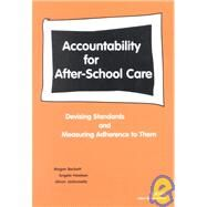Accountability for After-School Care Devising Standards and Measuring Adherence to Them by Beckett, Megan; Hawken, Angela; Jacknowitz, Alison, 9780833030726