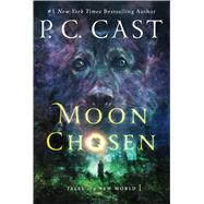 Moon Chosen Tales of a New World by Cast, P. C., 9781250100726