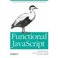Functional Javascript: Introducing Functional Programming With Underscore.js by Fogus, Michael, 9781449360726