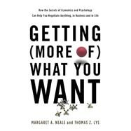 Getting More of What You Want by Neale, Margaret A.; Lys, Thomas Z., 9780465050727