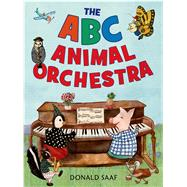 The ABC Animal Orchestra by Saaf, Donald; Saaf, Donald, 9780805090727