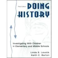 Doing History : Investigating with Children in Elementary and Middle Schools by Levstik, Linda S.; Barton, Keith C., 9780805850727