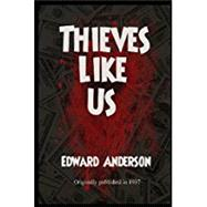 Thieves Like Us by Anderson, Edward, 9781627550727