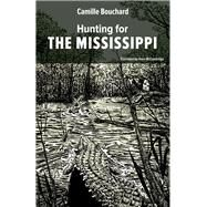 Hunting for the Mississippi by Bouchard, Camille; Mccambridge, Peter, 9781771860727