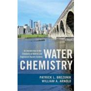 Water Chemistry An Introduction to the Chemistry of Natural and Engineered Aquatic Systems by Brezonik, Patrick; Arnold, William, 9780199730728