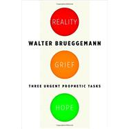 Reality, Grief, Hope: Three Urgent Prophetic Tasks by Brueggemann, Walter; Stulman, Louis, 9780802870728