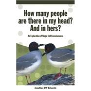 How Many People Are There in My Head? And in Hers?: An Exploration of Single Cell Consciousness by Edwards, Jonathan C W, 9781845400729