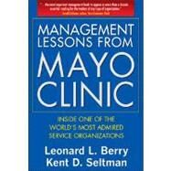 Management Lessons from Mayo Clinic: Inside One of the World's Most Admired Service Organizations by Berry, Leonard L.; Seltman, Kent D., 9780071590730