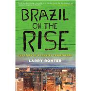 Brazil on the Rise The Story of a Country Transformed by Rohter, Larry, 9780230120730