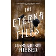 The Eterna Files by Hieber, Leanna Renee, 9780765370730