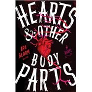 Hearts & Other Body Parts by Bloom, Ira, 9781338030730