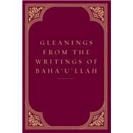 Gleanings from the Writings of Baha'u'llah by Baha'u'llah; Effendi, Shoghi, 9781618510730