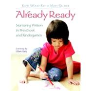 Already Ready : Nurturing Writers in Preschool and Kindergarten by Ray, Katie Wood, 9780325010731