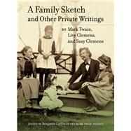 A Family Sketch and Other Private Writings by Twain, Mark; Clemens, Livy; Clemens, Susy; Griffin, Benjamin, 9780520280731