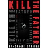 Kill the Father by Dazieri, Sandrone; Shugaar, Antony, 9781501130731