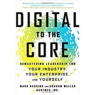 Digital to the Core: Remastering Leadership for Your Industry, Your Enterprise, and Yourself by Raskino,Mark, 9781629560731