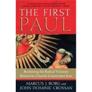 The First Paul: Reclaiming the Radical Visionary Behind the Church's Conservative Icon by Borg, Marcus J., 9780061430732