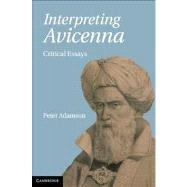 Interpreting Avicenna: Critical Essays by Edited by Peter Adamson, 9780521190732