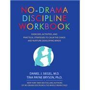 No-drama Discipline Workbook by Siegel, Daniel; Bryson, Tina Payne, 9781559570732