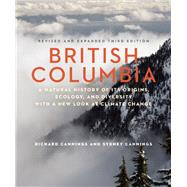 British Columbia A Natural History of Its Origins, Ecology, and Diversity with a New Look at Climate Change by Cannings, Richard; Cannings, Sydney, 9781771640732