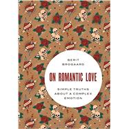On Romantic Love Simple Truths about a Complex Emotion by Brogaard, Berit, 9780199370733