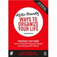 ADD-Friendly Ways to Organize Your Life: Strategies that Work from an Acclaimed Professional Organizer and a Renowned ADD Clinician by Unknown, 9781138190733