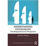 Understanding Psychopathy: The Biopsychosocial Perspective by Thomson; Nicholas D., 9781138570733