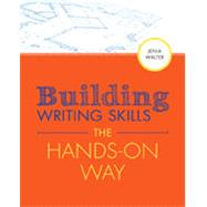 Building Writing Skills the Hands-on Way by Walter, Jenia, 9781305260733