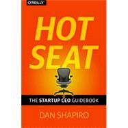 Hot Seat: The Startup Ceo Guidebook by Shapiro, Dan, 9781449360733
