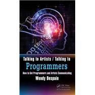 Talking to Artists / Talking to Programmers: How to Get Programmers and Artists Communicating by Despain; Wendy, 9781498700733
