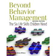 Beyond Behavior Management : The Six Life Skills Children Need by Bilmes, Jenna, 9781605540733