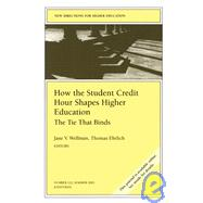 How the Student Credit Hour Shapes Higher Education: The Tie That Binds: New Directions for Higher Education, No. 122 by Editor:  Jane V. Wellman; Editor:  Thomas Ehrlich (The Carnegie Foundation for the Advancement of Teaching), 9780787970734