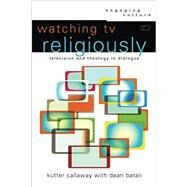 Watching TV Religiously by Callaway, Kutter; Batali, Dean (CON), 9780801030734
