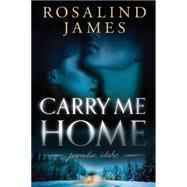 Carry Me Home by James, Rosalind, 9781477830734